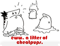 eww. a litter of cheatpups