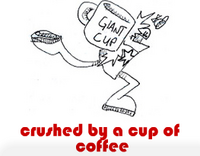 crushed by a cup of coffee
